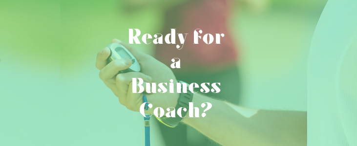 Are you ready for a Business Coach?