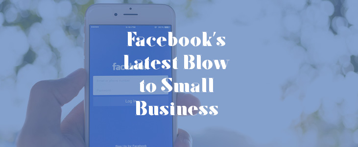 Facebook's Latest Blow to Small Business Marketing