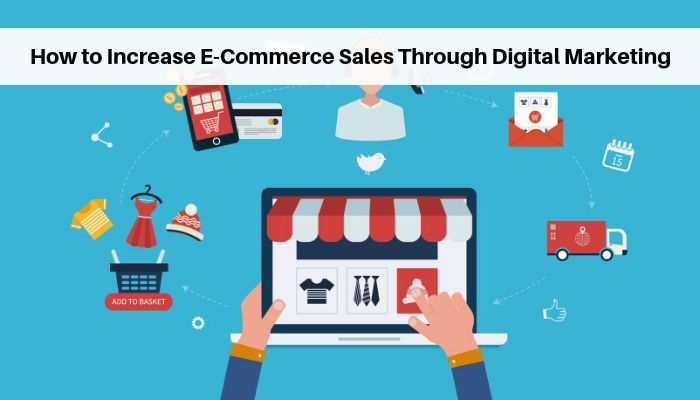 How to Increase E-Commerce Sales Through Digital Marketing