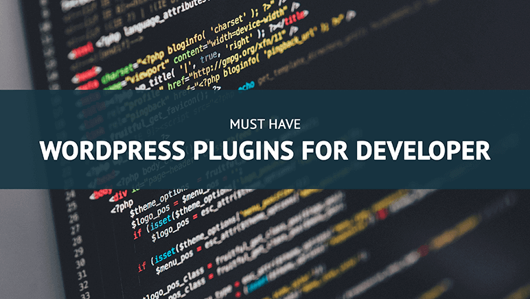 6 Must Have WordPress Plugins For Every Developer