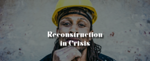 Reconstruction in Crisis